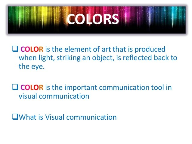  COLOR is the element of art that is producedwhen light, striking an object, is reflected back tothe eye. COLOR is the i...