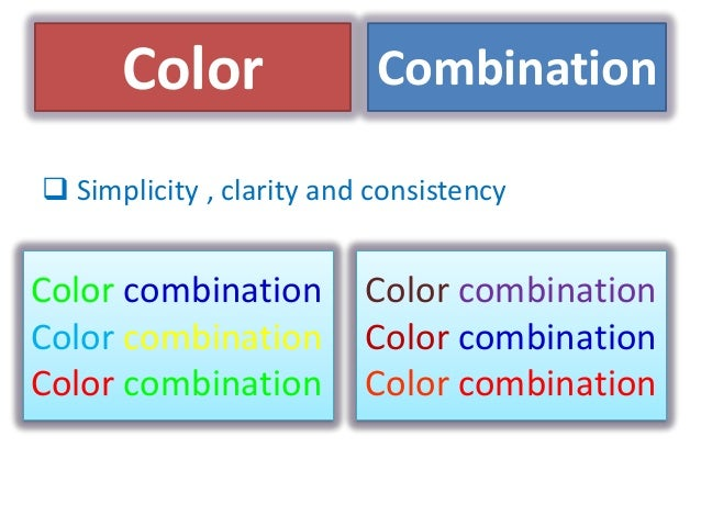  Simplicity , clarity and consistencyColor combinationColor combinationColor combinationColor combinationColor combinatio...