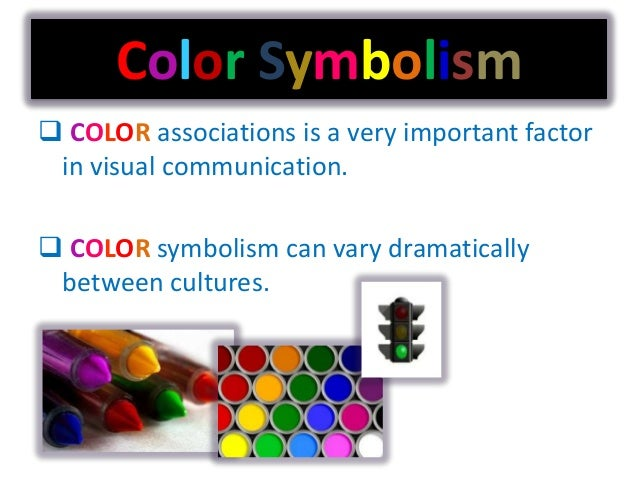 Color Symbolism COLOR associations is a very important factorin visual communication. COLOR symbolism can vary dramatica...