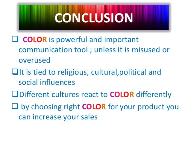  COLOR is powerful and importantcommunication tool ; unless it is misused oroverusedIt is tied to religious, cultural,po...