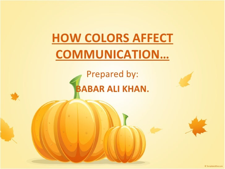 HOW COLORS AFFECT COMMUNICATION… Prepared by: BABAR ALI KHAN.