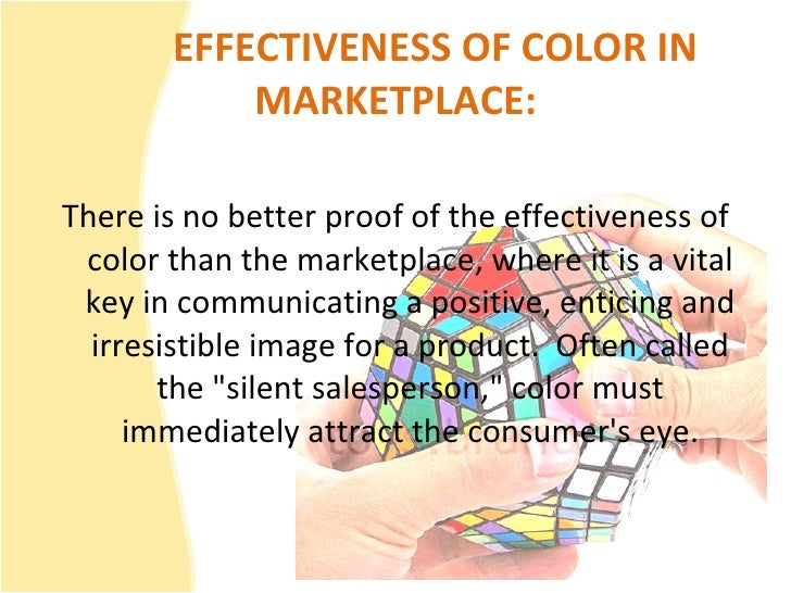 EFFECTIVENESS OF COLOR IN MARKETPLACE: <ul><li>There is no better proof of the effectiveness of color than the marketplace...