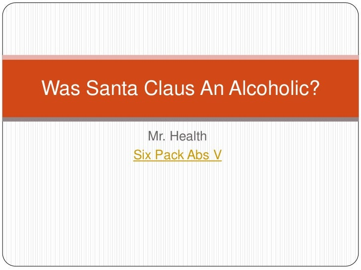 Was Santa Claus An Alcoholic?           Mr. Health         Six Pack Abs V