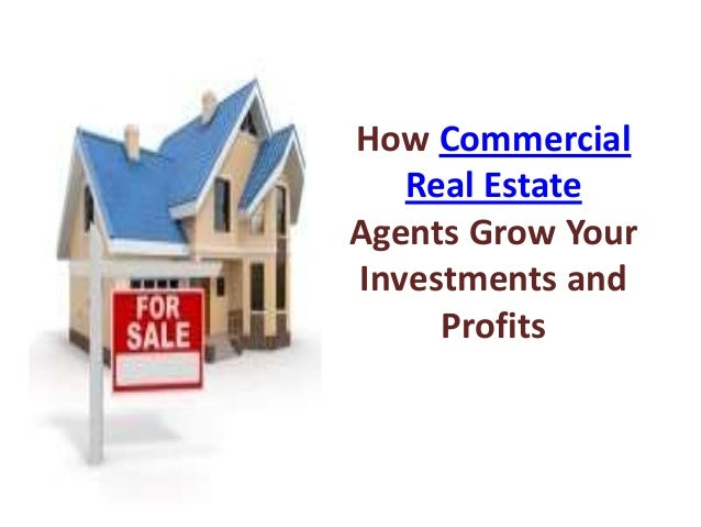 How Commercial Real Estate Agents Grow Your Investments and Profits