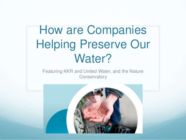 How are CompaniesHelping Preserve Our       Water? Featuring KKR and United Water, and the Nature                 Conserva...
