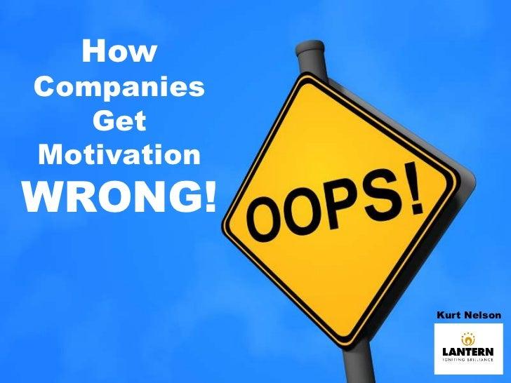 How Companies Get Motivation <br />WRONG!<br />Kurt Nelson <br />