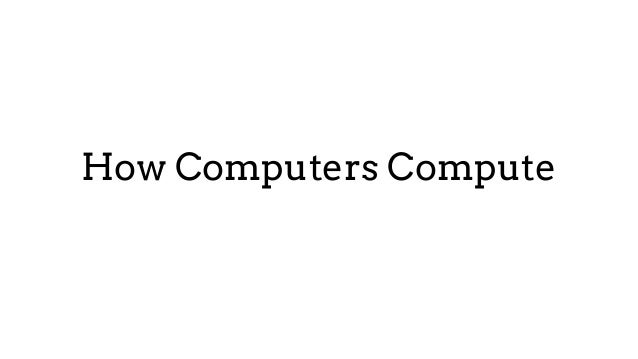 How Computers Compute