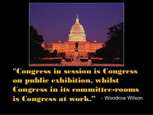 an analysis of woodrow wilsons statement congress in its committee rooms is congress at work Congress passage of the no child left behind act- which affected public education, a realm over which congress does not have specific constitutional authority-is an example of expanding its legislative powers through the _____ clause of the constitution.