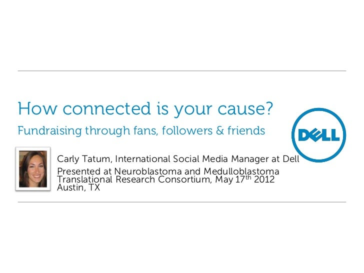 How connected is your cause?Fundraising through fans, followers & friends       Carly Tatum, International Social Media Ma...