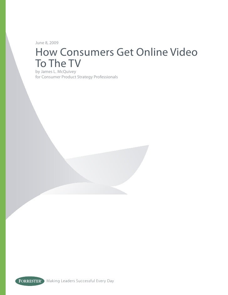 June 8, 2009How Consumers Get Online VideoTo The TVby James L. McQuiveyfor Consumer Product Strategy Professionals     Mak...