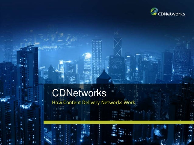 CDNetworks How Content Delivery Networks Work