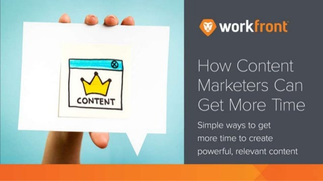 How Content Marketers Can Get More Time Simple ways to get more time to create powerful, relevant content