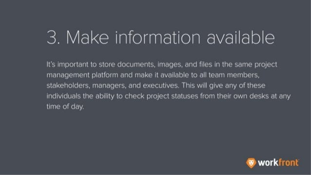 3. Make information available It's important to store documents, images, and files in the same project management platform...