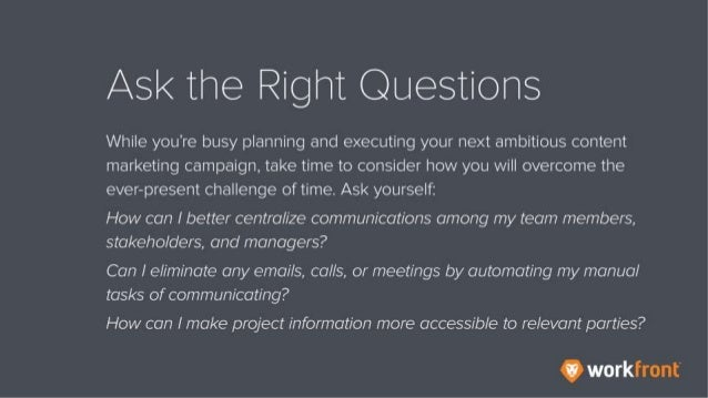 Ask the Right Questions While you're busy planning and executing your next ambitious content marketing campaign, take time...