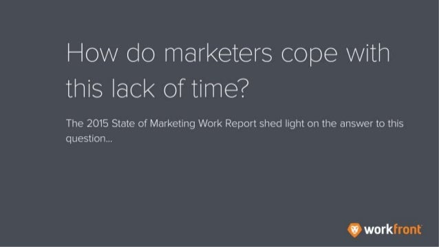 How do marketers cope with this lack of time? The 2015 State of Marketing Work Report shed light on the answer to this que...