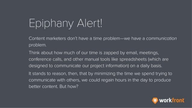 Epiphany Alert! Content marketers don't have a time problem—we have a communication problem. Think about how much of our t...