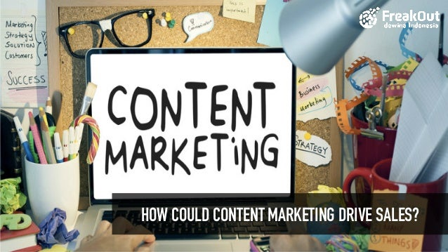Howcontentmarketingdrive sales? Byfreakout How HOW COULD CONTENT MARKETING DRIVE SALES?