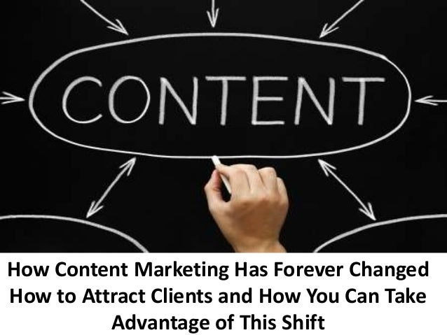 How Content Marketing Has Forever Changed How to Attract Clients and How You Can Take Advantage of This Shift