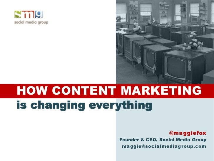 HOW CONTENT MARKETINGis changing everything                                  @maggiefox                Founder & CEO, Soci...
