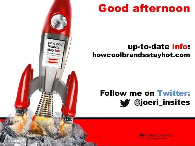 Good afternoon up-to-date info:  howcoolbrandsstayhot.com  Follow me on Twitter: @joeri_insites