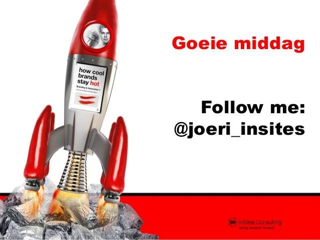 Goeie middag   Follow me:@joeri_insites