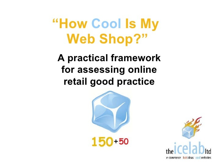 """"""" How  Cool  Is My  Web Shop?"""" A practical framework for assessing online retail good practice"""