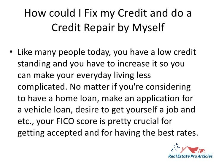 How could I Fix my Credit and do a Credit Repair by Myself<br />Like many people today, you have a low credit standing and...