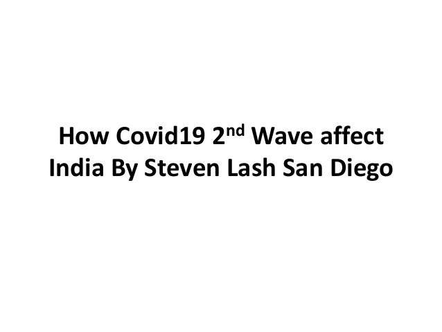 How Covid19 2nd Wave affect India By Steven Lash San Diego