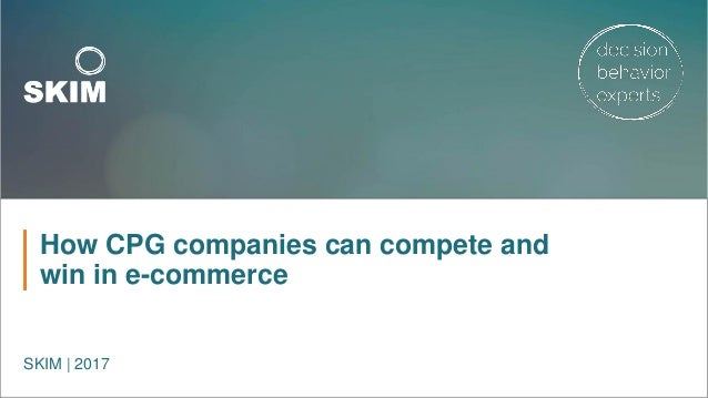 How CPG companies can compete and win in e-commerce SKIM | 2017