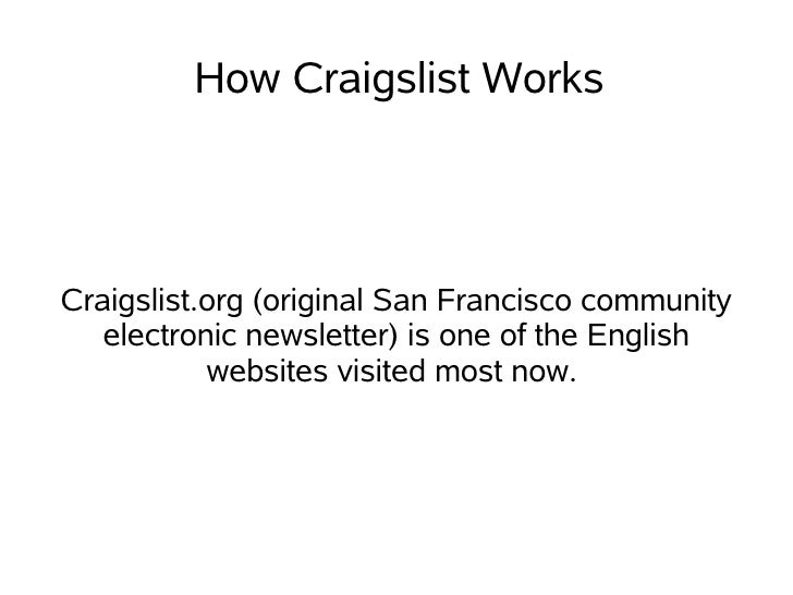 How Craigslist Works    Craigslist.org (original San Francisco community    electronic newsletter) is one of the English  ...
