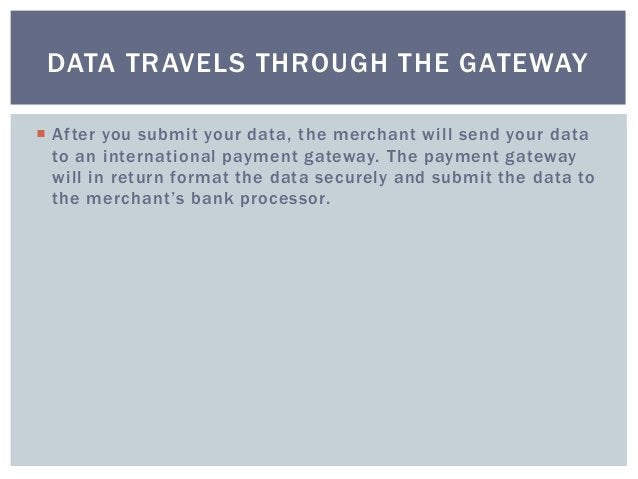 After you submit your data, the merchant will send your data to an international payment gateway. The payment gateway wi...