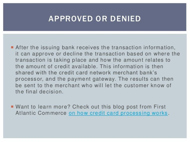  After the issuing bank receives the transaction information, it can approve or decline the transaction based on where th...
