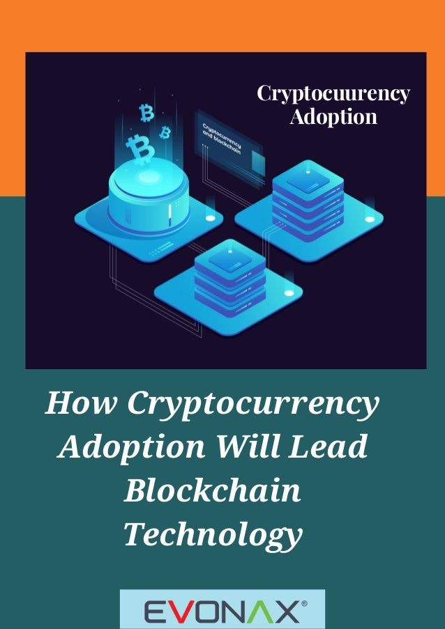 How Cryptocurrency Adoption Will Lead Blockchain Technology Cryptocuurency Adoption