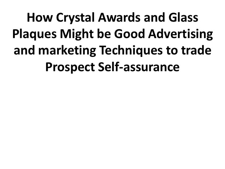 How Crystal Awards and GlassPlaques Might be Good Advertisingand marketing Techniques to trade     Prospect Self-assurance