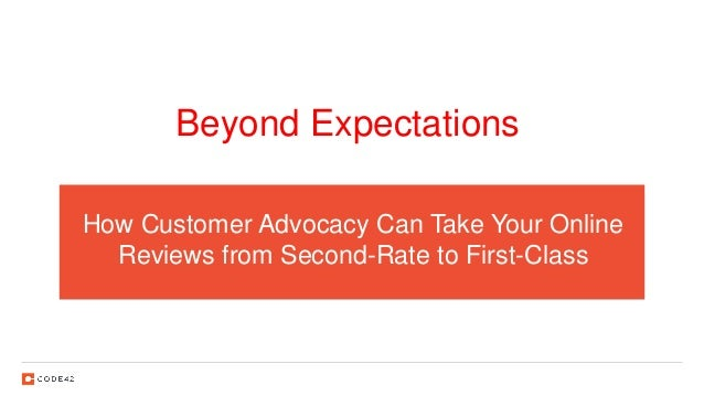 How Customer Advocacy Can Take Your Online Reviews from Second-Rate to First-Class Beyond Expectations
