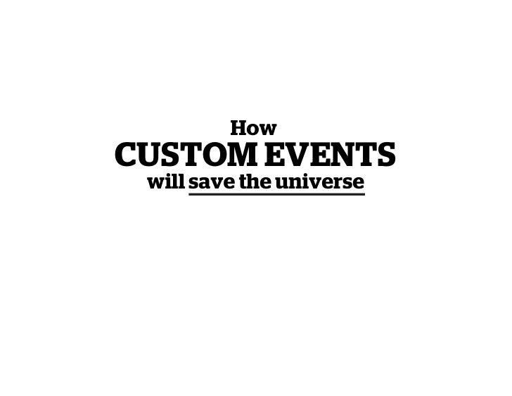 How CUSTOM EVENTS  will save the universe
