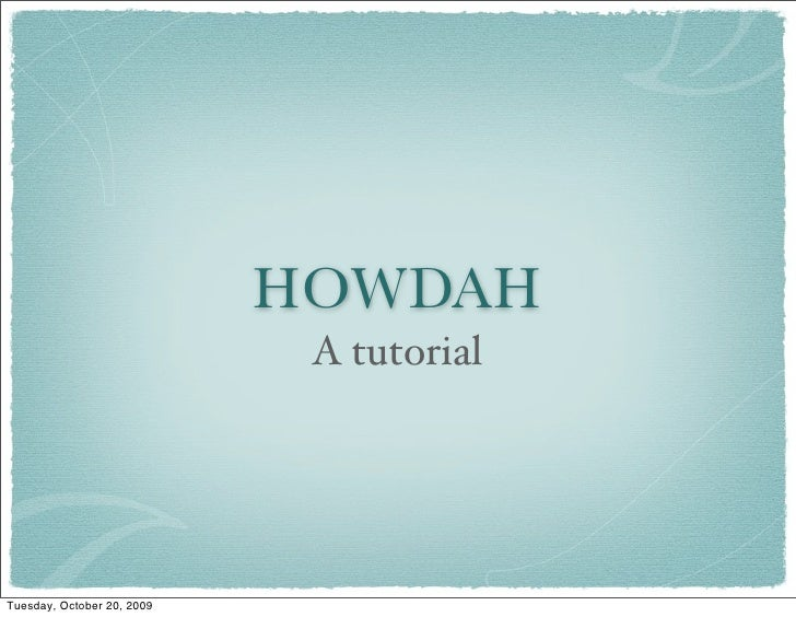 HOWDAH                              A tutorial     Tuesday, October 20, 2009