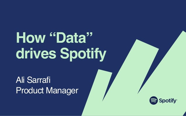 "How ""Data"" drives Spotify Ali Sarrafi Product Manager"