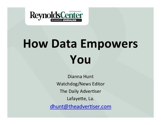 How  Data  Empowers   You   Dianna  Hunt   Watchdog/News  Editor   The  Daily  Adver;ser   Lafaye>e,...
