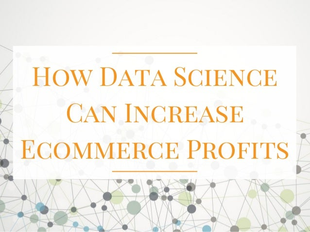 How Data Science Can Increase Ecommerce Profits