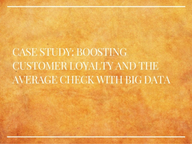 CASE STUDY: BOOSTING CUSTOMER LOYALTY AND THE AVERAGE CHECK WITH BIG DATA