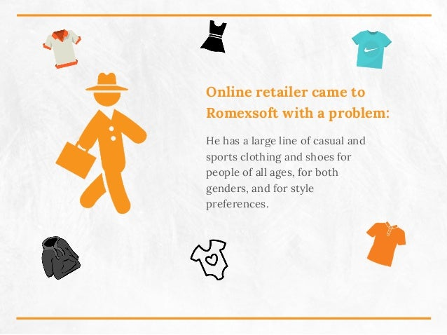 Online retailer came to Romexsoft with a problem: He has a large line of casual and sports clothing and shoes for people o...
