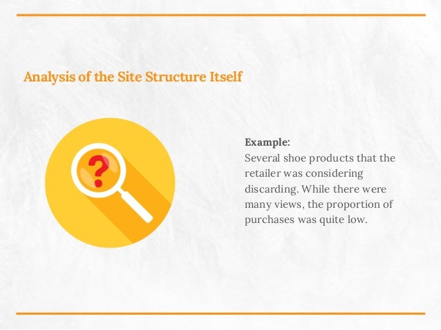 Analysis of the Site Structure Itself Example: Several shoe products that the retailer was considering discarding. While t...