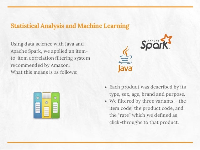 Statistical Analysis and Machine Learning Using data science with Java and Apache Spark, we applied an item- to-item corre...