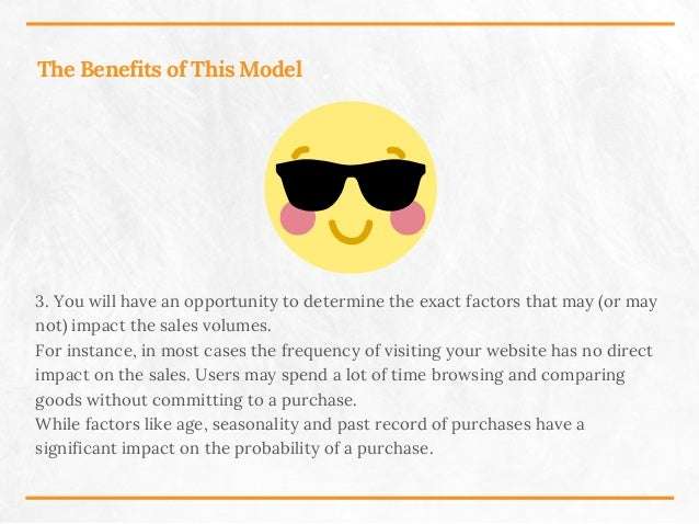 The Benefits of This Model 3. You will have an opportunity to determine the exact factors that may (or may not) impact the...