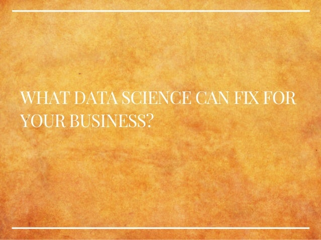 WHAT DATA SCIENCE CAN FIX FOR YOUR BUSINESS?