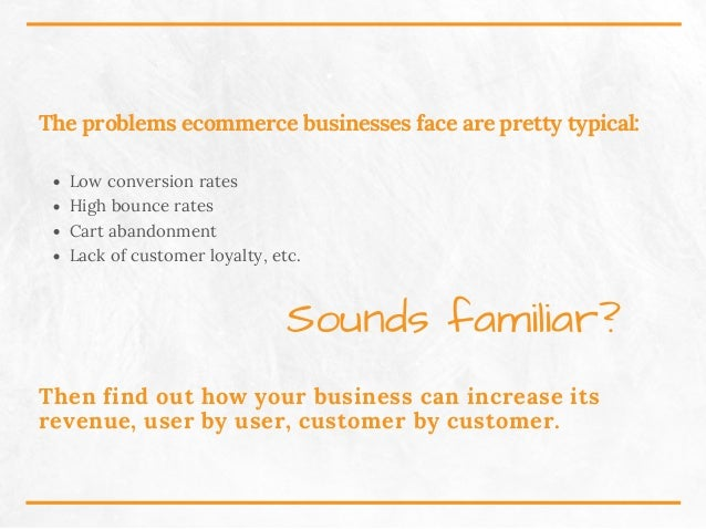 The problems ecommerce businesses face are pretty typical: Low conversion rates High bounce rates Cart abandonment Lack of...