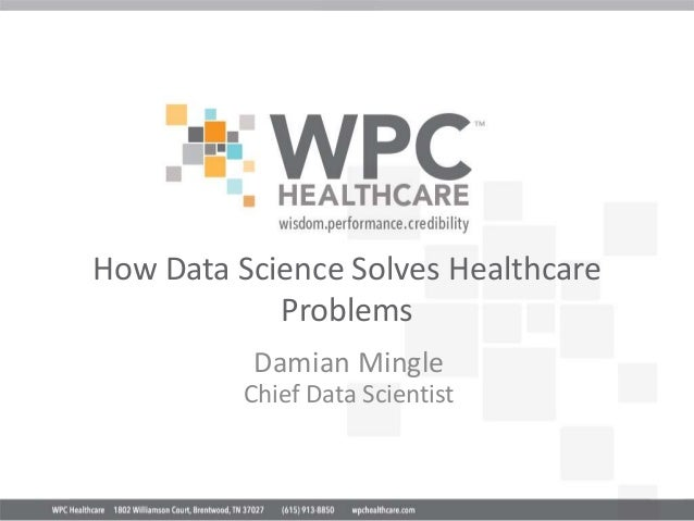 How Data Science Solves Healthcare Problems Damian Mingle Chief Data Scientist