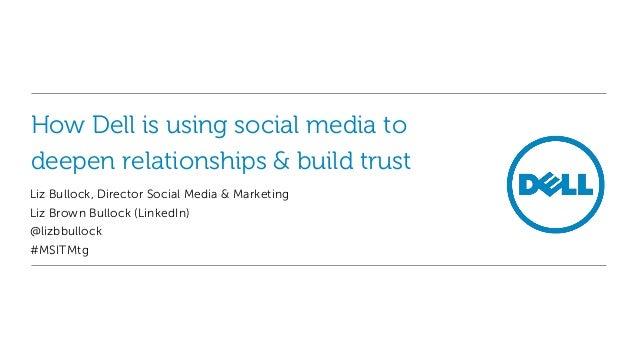 How Dell is using social media todeepen relationships & build trustLiz Bullock, Director Social Media & MarketingLiz Brown...
