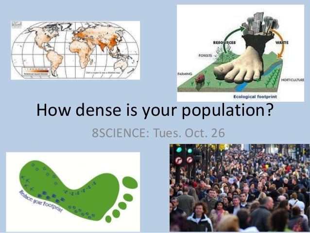 How dense is your population? 8SCIENCE: Tues. Oct. 26